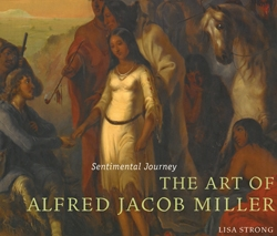 Sentimental Journey: The Art of Alfred Jacob Miller