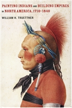 Painting Indians and Building Empires in North America, 1710-1840